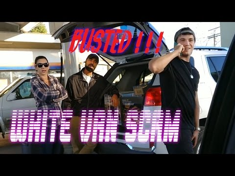 I just busted a white van scam in North Hollywood.