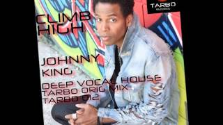Johnny King Climb High Deep Vocal House Bass Mix
