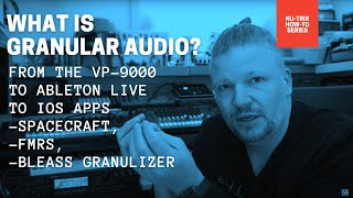 Granular audio primer - from the VP-9000 to Ableton live to iPad apps!