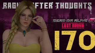 Raging After Thoughts | Dead Or Alive 5 Last Round: Episode 170