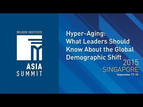 Asia Summit 2015 - Hyper-Aging: What Leaders Should Know About the Global Demographic Shift