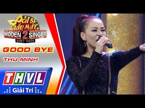 THVL | Ca sĩ giấu mặt 2016 - Tập 9: Good bye - Thu Minh