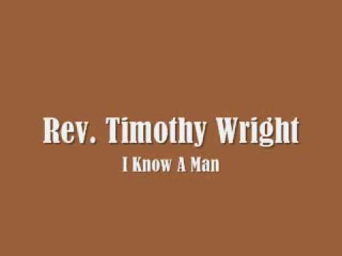 Rev. Timothy Wright - I Know A Man