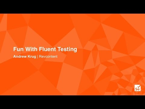 Fun With Fluent Testing - Andrew Krug – Lead Test Automation Engineer, Revcontent