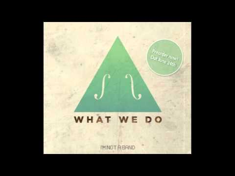 I'm not a Band - What We Do