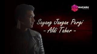 Aldi Taher - Sayang Jangan Pergi (Official Lyric Video)