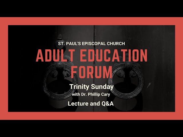 Adult Education Forum: Trinity Sunday with Dr. Phillip Cary