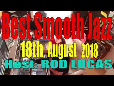 Best Smooth Jazz  : Host Rod Lucas - 18th August 2018
