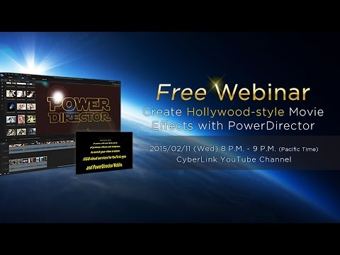 Create Hollywood-style Movie Effects with PowerDirector - CyberLink 2015 February Webinar