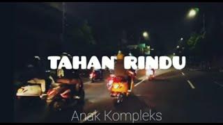 Download Tahan Rindu (Bila Jauh Sayang) - Anak Kompleks | LIRIK