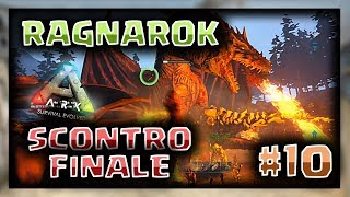 RAGNAROK SCONTRO FINALE: il DRAGO e la MANTICORE #10 | ARK SURVIVAL EVOLVED ITA  [by JustBash]