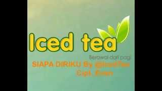 Siapa Diriku By Iced Tea Band