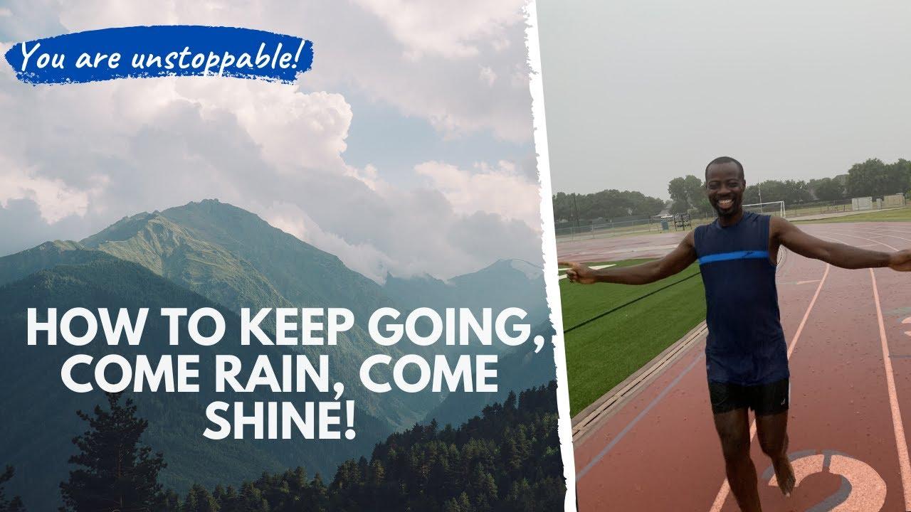 How to keep going come rain, come shine