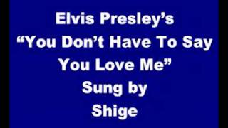 "Elvis Presley's ""You Don't Have To Say You Love Me"" sung by Shige"