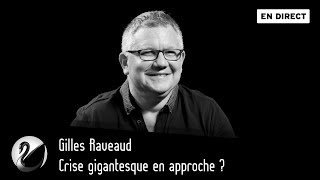 Crise gigantesque en approche ? Gilles Raveaud [ EN DIRECT ]