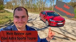 2020 Opel Astra Sports Tourer - Der Alleskönner?! | Test - Review - Fahrbericht