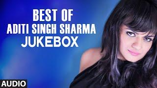 Best Of Aditi Singh Sharma Songs Audio Jukebox  Bollywood Songs  T-series