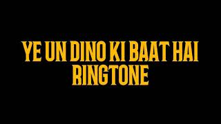 Must Have | Ye Un Dino ki Baat Hai Ringtone | U will Love it