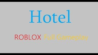 Hotel! Full Game! (ROBLOX Gameplay)