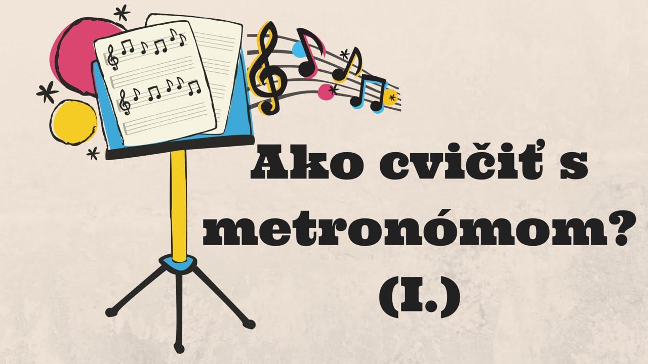 Ako cvii s metronmom?