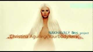 Your Body-Christina Aguilera-Nakhavaly Bros. project  Remix - DOWNLOAD LINK