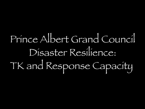 3_Prince Albert Grand Council: Disaster Resilience, Traditional Knowledge and Response Capacity