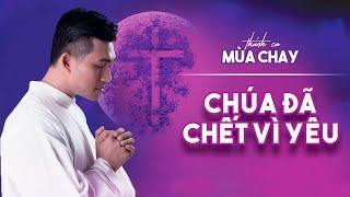 CHÚA ĐÃ CHẾT VÌ YÊU - Nguyễn Hồng Ân | Thánh Ca Mùa Chay Hay Nhất Hiện Nay (Official Music Video)