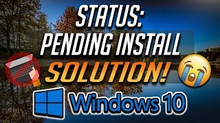 "Fix Status:""Pending Install"" in Windows 10 -[7 Solutions] 2019"