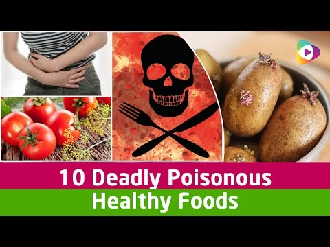 10 Deadly Poisonous Healthy Foods - Health Tips