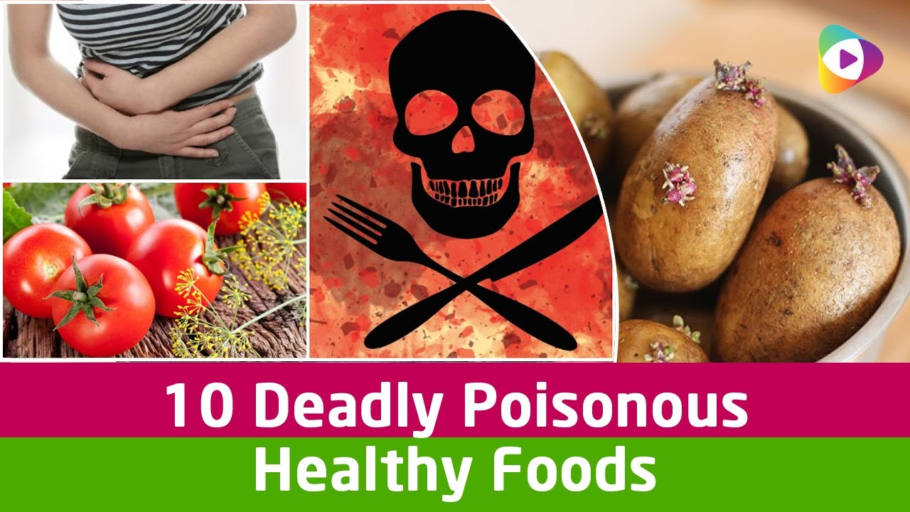 Deadly Foods We Eat