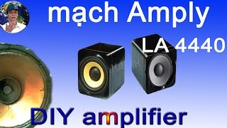 Hướng dẫn làm mạch  amply loa, DIY amplifier LA 4440
