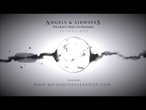 Angels & Airwaves - We Don't Need To Whisper 🌔 RE-IMAGINED [Full Album]