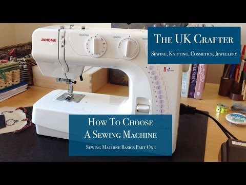 How To Choose A Sewing Machine - Sewing Machine Basics Part One