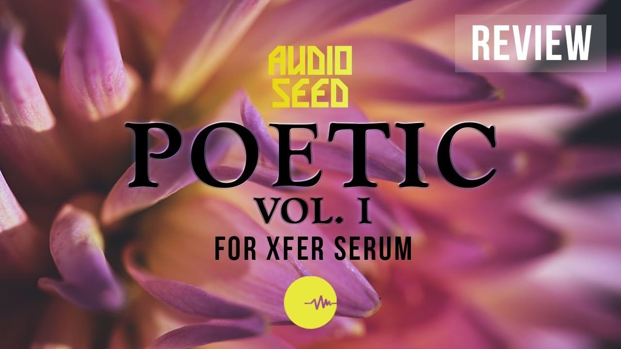 AudioSeed - Poetic Vol 1 For Xfer SERUM - Review