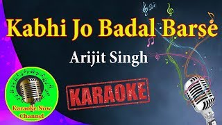 [Karaoke] Kabhi Jo Badal Barse- Arijit Singh- Karaoke Now