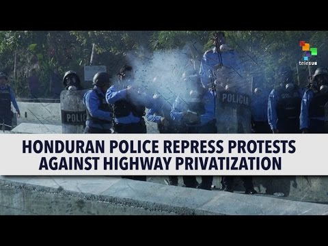Honduras Police Repress Protests Against Highway Privatization