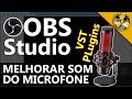 Como melhorar o som do MICROFONE no OBS Studio e Streamlabs OBS com Plug...