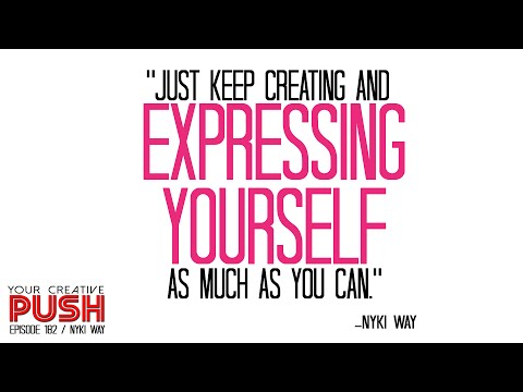 Nyki Way: PAINT YOUR OWN REALITY [Your Creative Push Ep 182]