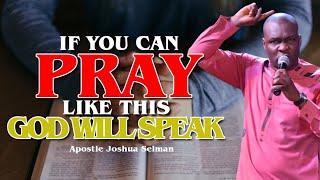 IF YOU CAN PRAY LÏKE THIS GOD WILL SPEAK | APOSTLE JOSHUA SELMAN