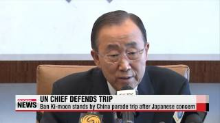 UN chief stands by China parade trip after Japanese concern   반기문, 일본 항의에 ″