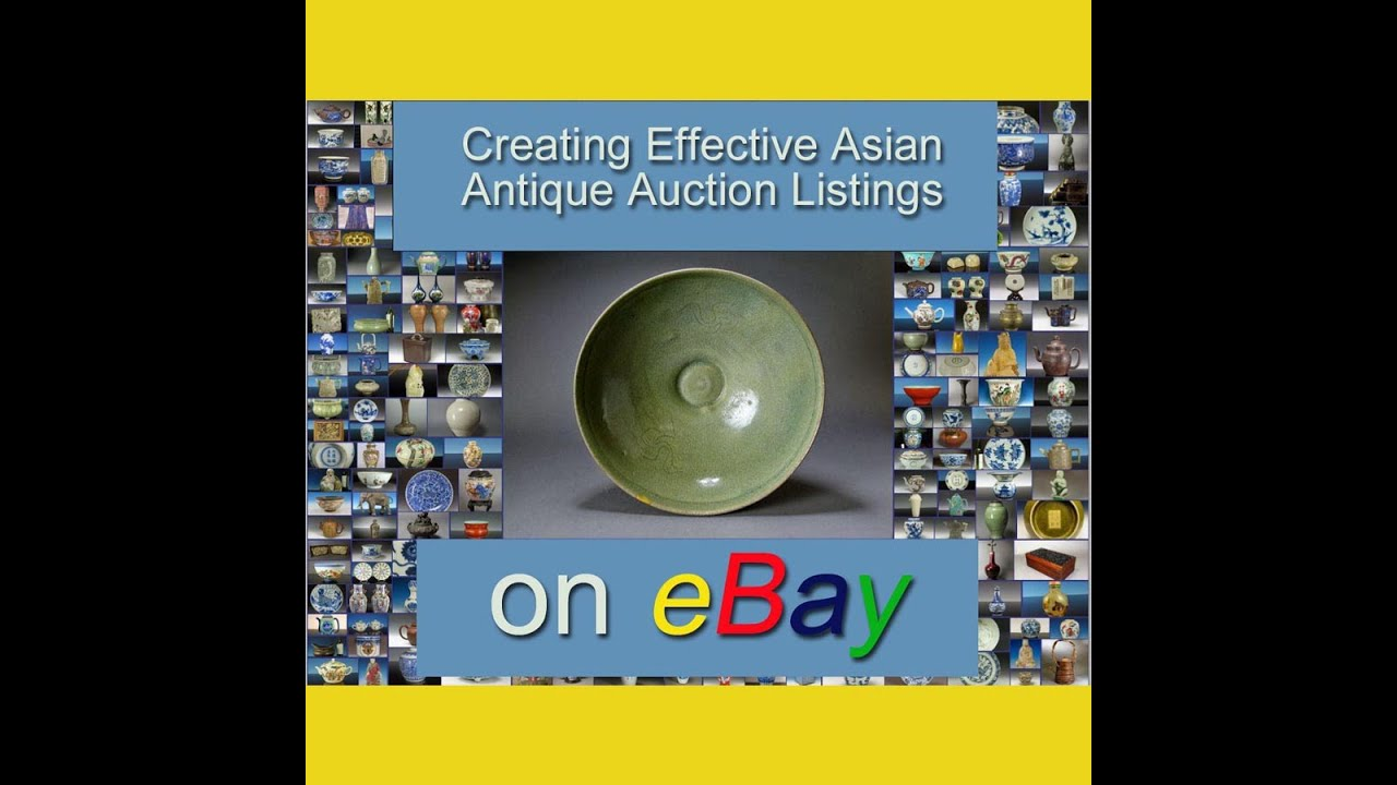 How To Write Great Asian Antique Ebay Auction Listings Youtube