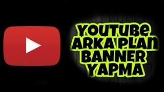 Youtube'de Banner Arka Plan Yapımı 2017