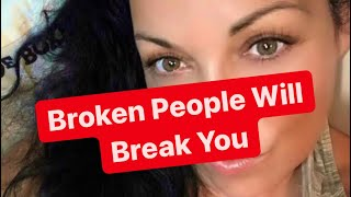 Broken People Will Break You - Dating Advice