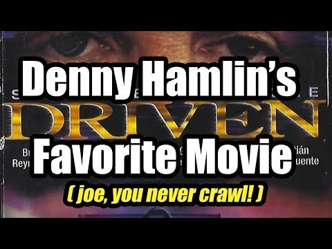Driven: Denny Hamlin's Favorite Movie (Joe, You Never Crawl!)