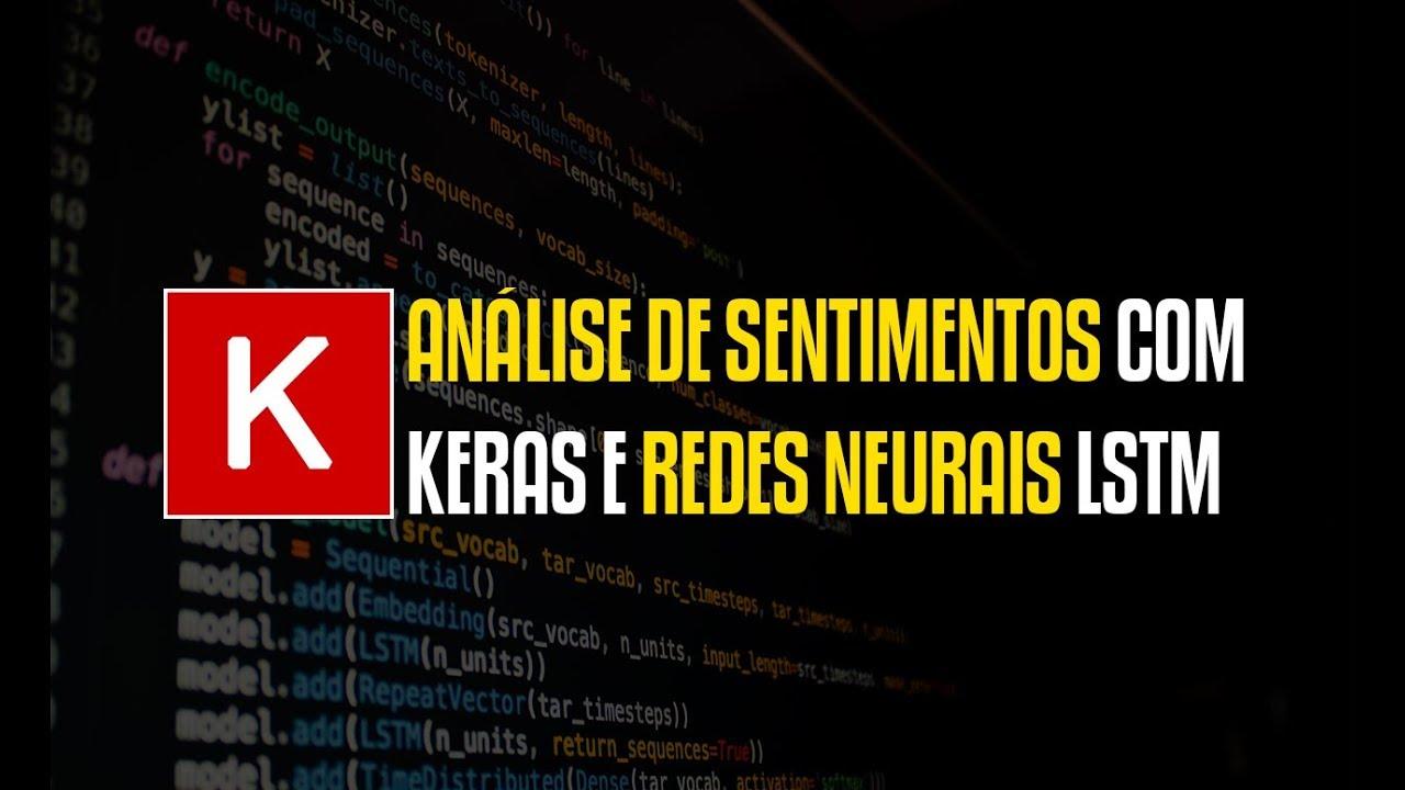 Keras - Usando redes neurais LSTM para classificar sentimentos