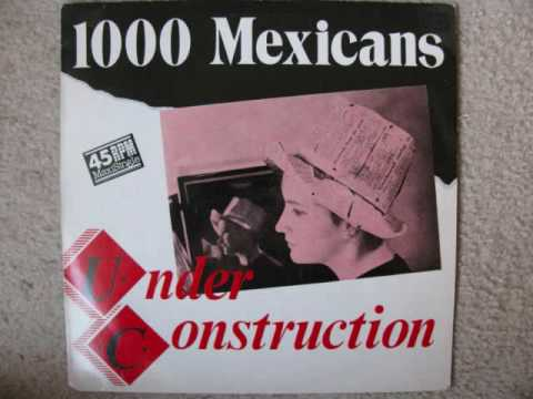 1000 Mexicans - Under Construction (Thumping Great Dance Mix) (1984) (Audio)