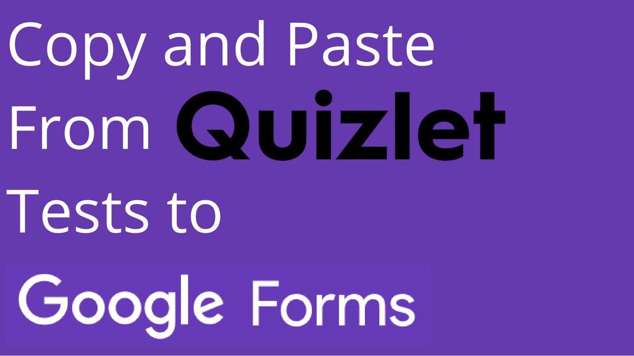 Copy and Paste From Quizlet Tests to Google Forms