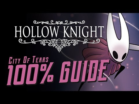 Hollow Knight [City of Tears] - A 100% Complete Guide!