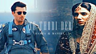 ❥ Hamza & Mahira || Tu Thodi Der