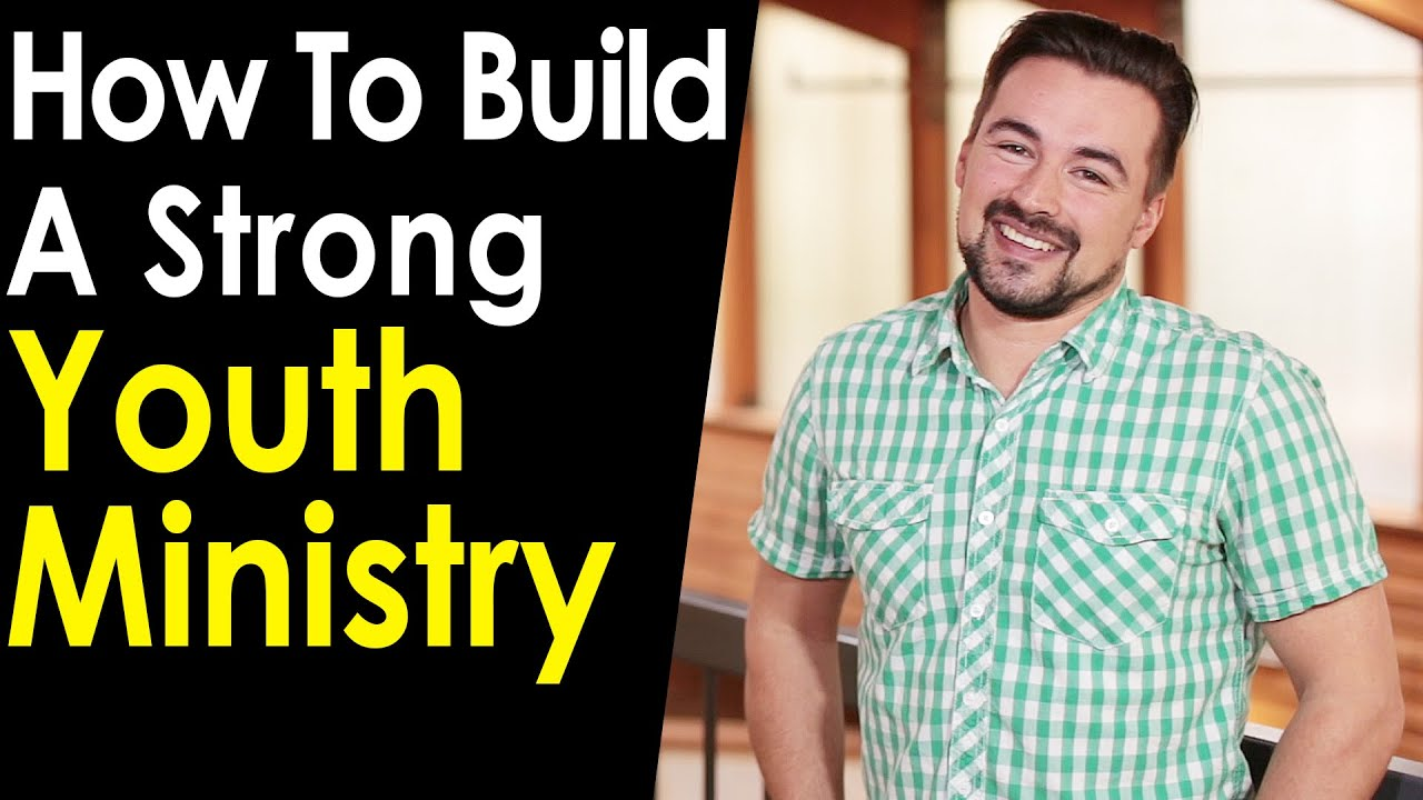 How To Build A Strong Youth Ministry 
